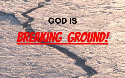 God is Breaking Ground